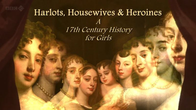 Weekend Viewing: Harlots, Housewives And Heroines – A 17th Century History For Girls – At Home – Episode Two – Lucy Worsley