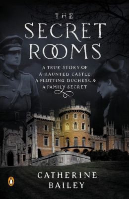 Brit Books: The Secret Rooms: A True Story of a Haunted Castle, a Plotting Duchess, and a Family Secret